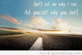 Don't ask me why I run… your thought for today