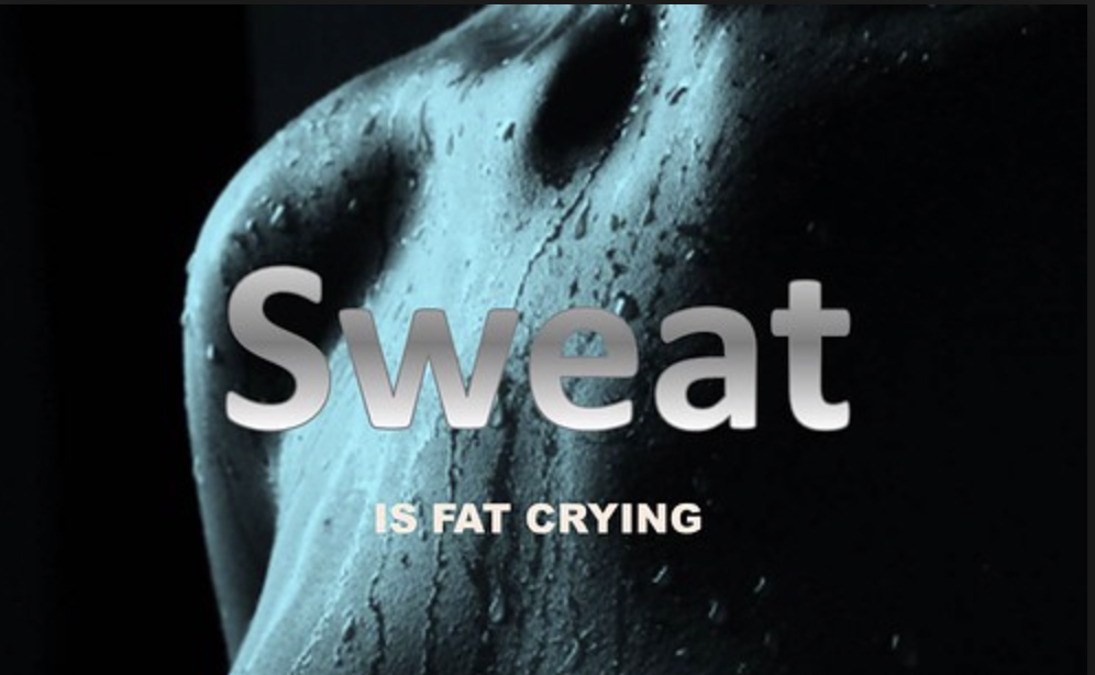"""Sweat is just fat crying…"""